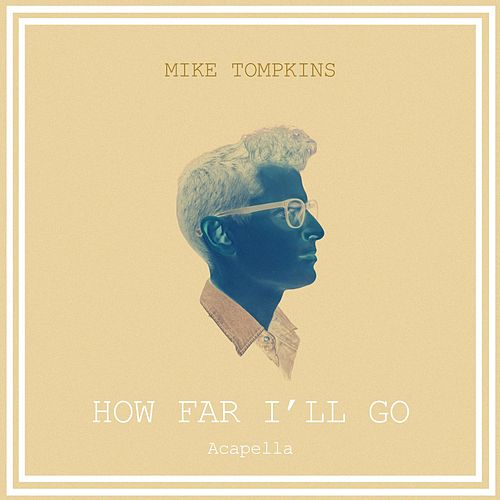 Play & Download How Far I'll Go (Acapella) by Mike Tompkins | Napster