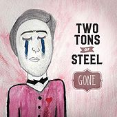Gone by Two Tons Of Steel