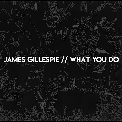 What You Do by James Gillespie