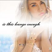 Play & Download Is This Lounge Enough by Various Artists | Napster