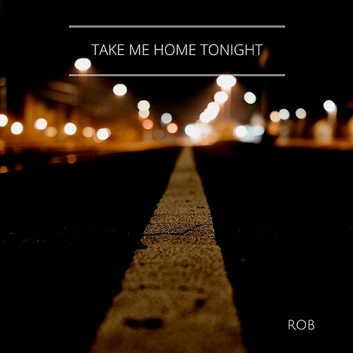 Play & Download Take Me Home Tonight by Rob | Napster