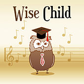 Play & Download Wise Child – Instrumental Songs for Baby, Development Kid, Educational Sounds, Clear Mind Baby, Bach, Chopin by Baby Can't Sleep | Napster