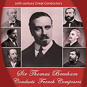 Play & Download Sir Thomas Beecham Conducts French Composers by Various Artists | Napster