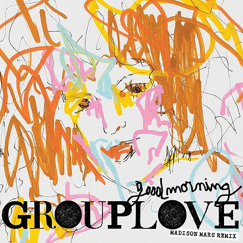 Good Morning (Madison Mars Remix) von Grouplove