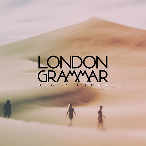 Big Picture by London Grammar