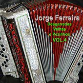 Play & Download Desgarradas Velhas e Pezinhos, Vol. 4 by Jorge Ferreira | Napster