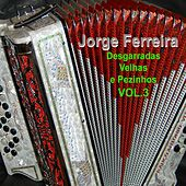 Play & Download Desgarradas Velhas e Pezinhos, Vol. 3 by Jorge Ferreira | Napster