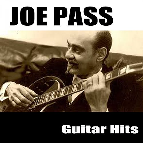 Play & Download Guitar Hits by Joe Pass | Napster