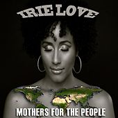 Play & Download Mothers for the People by Irie Love | Napster