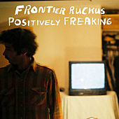 Positively Freaking by Frontier Ruckus