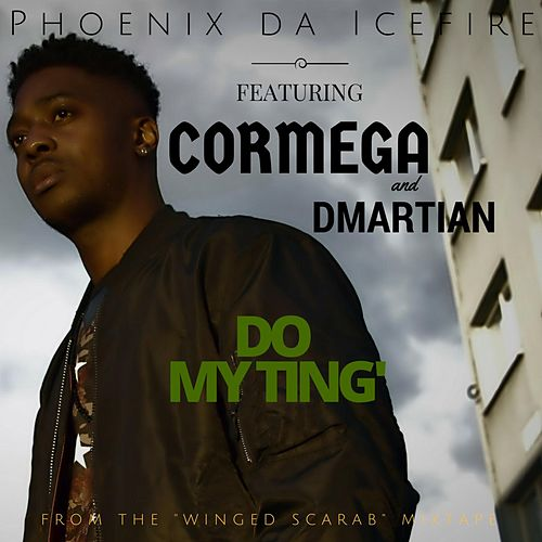 Do My Ting' (feat. Cormega & D Martian) by phoenix DA ICE FIRE