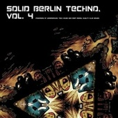 Play & Download Solid Berlin Techno Vol. 4 (Panorama of Underground, Tech House and Deep Minimal Quality Club Sound) by Various Artists | Napster