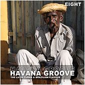 Havana Groove, Vol. 8 - The Latin Cuban & Brazilian Flavour by Various Artists