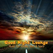 Good Night Lounge (Music for Hotels, Bars & Spa's) by Various Artists