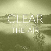 Clear the Air, Vol. 4 - Pure Chill Out and Electronica by Various Artists