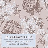 Play & Download La Catharsis 13 - Treizième Édition by Various Artists | Napster
