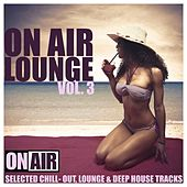 Play & Download On Air Lounge, Vol. 3 (Selected Chill- Out, Lounge & Deep House Tracks) by Various Artists | Napster