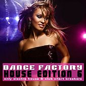 Dance Factory 6 - House Edition - Only Electro House & Club Chart Breakers by Various Artists