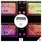 Play & Download Weapons of Choice - Future House #2 by Various Artists | Napster