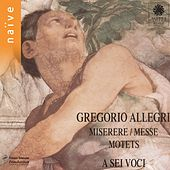 Play & Download Allegri: Miserere, messe, motets by A Sei Voci Bernard Fabre-Garrus | Napster