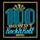 100 Rowdy Rock & Roll Rarities von Various Artists