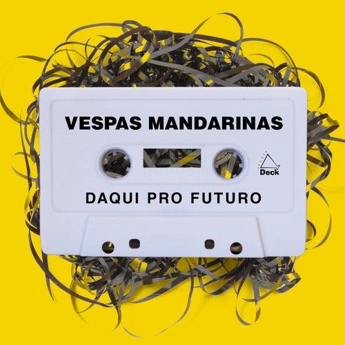 Daqui Pro Futuro de Vespas Mandarinas