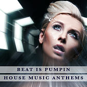 Beat Is Pumpin - House Music Anthems by Various Artists