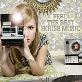 Feel The Best House Music by Various Artists