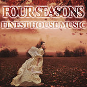 Four Seasons Finest House Music by Various Artists