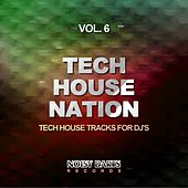 Play & Download Tech House Nation, Vol. 6 (Tech House Tracks for Dj's) by Various Artists | Napster