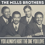 You Always Hurt The One You Love by The Mills Brothers