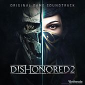 Play & Download Dishonored 2: Original Game Soundtrack by Various Artists | Napster