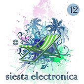 Play & Download Siesta Electronica, Vol. 12 by Various Artists | Napster