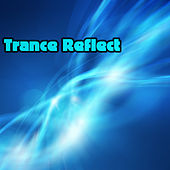 Play & Download Trance Reflect by Various Artists | Napster