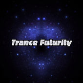 Play & Download Trance Futurity by Various Artists | Napster