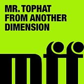 From Another Dimension by Mr. Tophat
