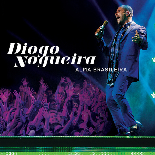 Play & Download Alma Brasileira (Ao Vivo) by Diogo Nogueira | Napster