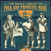 The World Library of Folk and Primitive Music on 78 Rpm Vol. 2, Europe by Various Artists