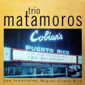 Los Inmortales: Miguel, Cueto, y Siro by Trío Matamoros