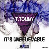 Play & Download It's Unbelievable by T. Tommy | Napster