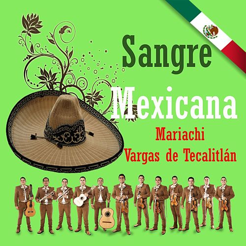 Play & Download Sangre Mexicana by Mariachi Vargas de Tecalitlan | Napster