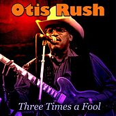 Three Times a Fool von Otis Rush