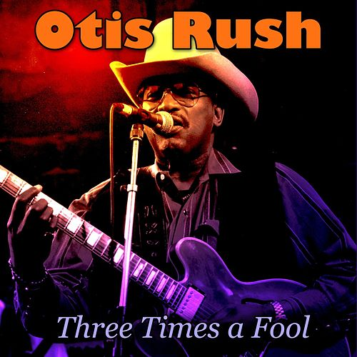 Three Times a Fool von Otis Rush