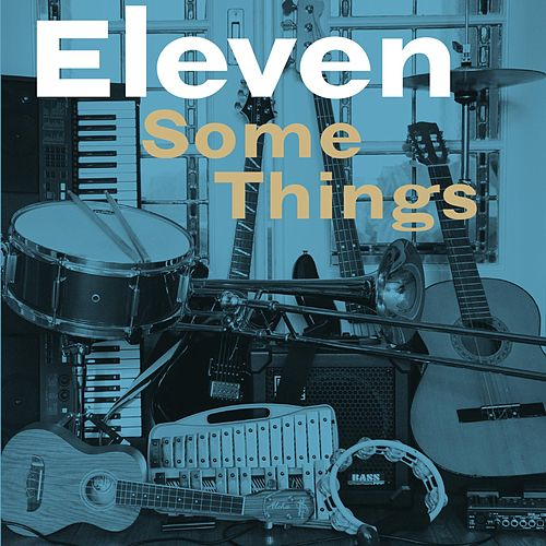 Some Things by Eleven