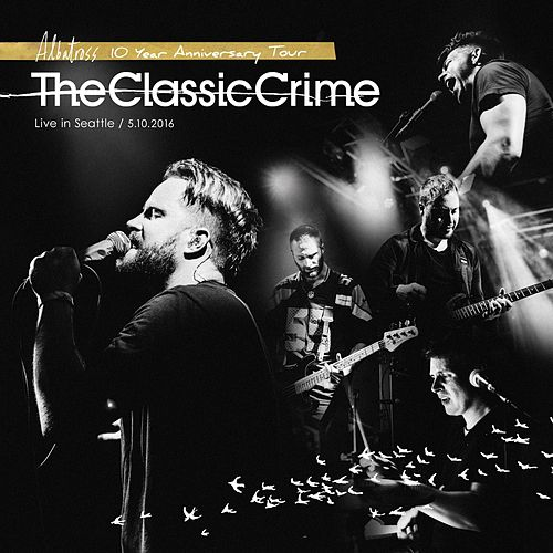 Play & Download Albatross 10th Anniversary Tour (Live in Seattle) by The Classic Crime | Napster