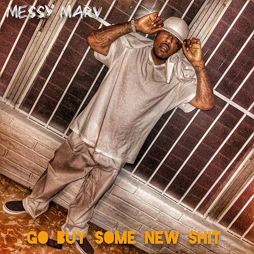 Go Buy Some New Shit by Messy Marv