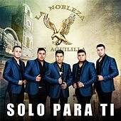 Play & Download Solo Para Ti by La Nobleza De Aguililla | Napster