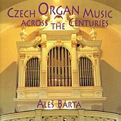 Czech Organ Music Across The Centuries by Aleš Bárta