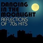Dancing In The Moonlight: Reflections of '70s Hits by Various Artists