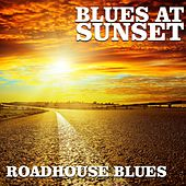 Blues At Sunset: Roadhouse Blues by Various Artists